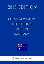 Chemical Weapons (Prohibition) ACT 1994 (Australia) (2018 Edition)