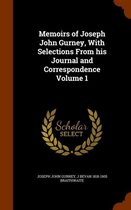 Memoirs of Joseph John Gurney, with Selections from His Journal and Correspondence Volume 1