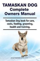 Tamaskan Dog Complete Owners Manual. Tamaskan Dog Book for Care, Costs, Feeding, Grooming, Health and Training.