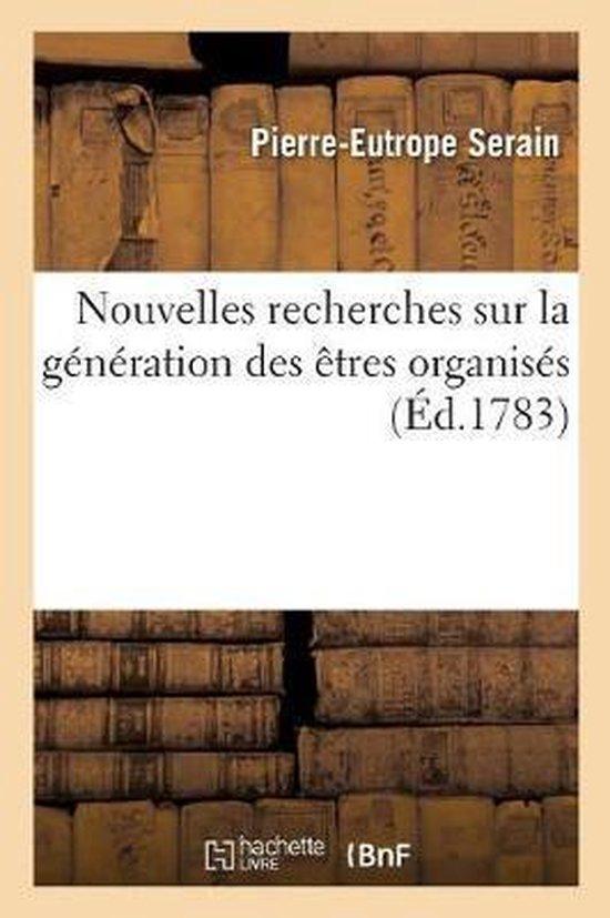 Nouvelles Recherches Sur La G n ration Des tres Organis s, Et Quelques Conjectures