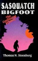 Sasquatch Bigfoot: The Continuing Mystery