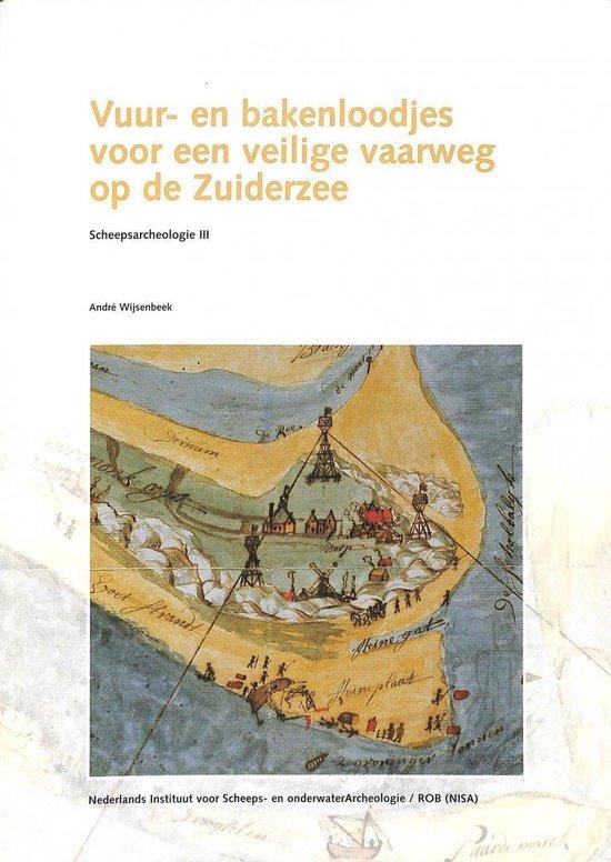 Vuur- en bakenloodjes voor een veilige vaarweg op de Zuiderzee : (met een beschrijvende catalogus van de collectie loodjes van het Nederlands Instituut voor Scheeps- en onderwaterArcheologie) - André Wijsenbeek |