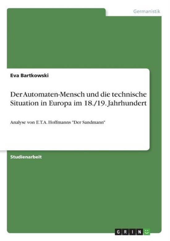 Der Automaten-Mensch und die technische Situation in Europa im 18./19. Jahrhundert