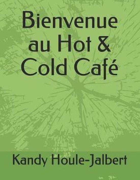Bienvenue Au Hot & Cold Caf