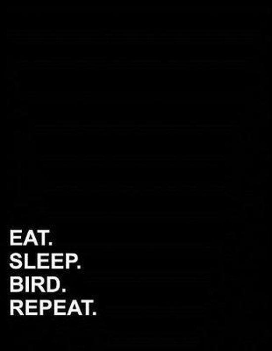 Eat Sleep Bird Repeat