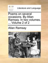 Poems on Several Occasions; By Allan Ramsay. in Two Volumes. ... Volume 2 of 2