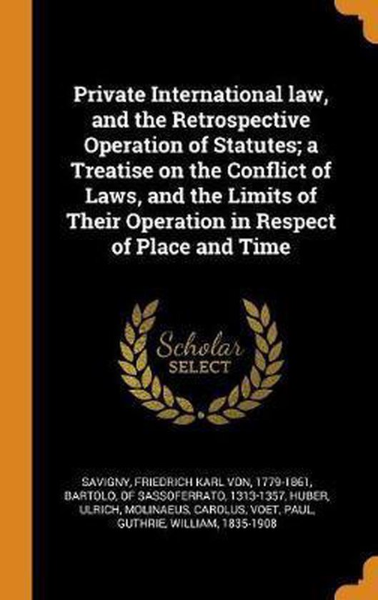 Boek cover Private International Law, and the Retrospective Operation of Statutes; A Treatise on the Conflict of Laws, and the Limits of Their Operation in Respect of Place and Time van Friedrich Karl von Savigny (Hardcover)