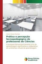 Pratica E Percepcao Tecnopedagogica de Professores de Ciencias