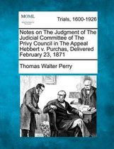Notes on the Judgment of the Judicial Committee of the Privy Council in the Appeal Hebbert V. Purchas, Delivered February 23, 1871