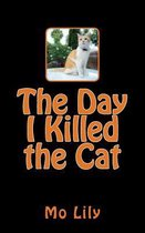 The Day I Killed the Cat