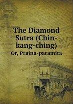 The Diamond Sutra (Chin-Kang-Ching) Or, Prajna-Paramita
