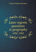 Later Regents Questions in Geography 1892-1902
