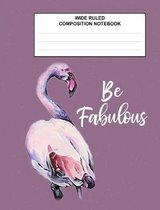 Wide Ruled Composition Notebook Be Fabulous