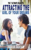 The 7 Ultimate Rules to Attracting the Girl of Your Dreams