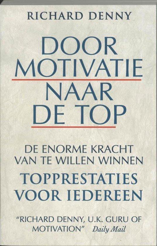 Door motivatie naar de top - R. Denny |