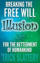 Breaking the Free Will Illusion for the Betterment of Humankind