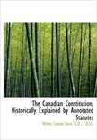 The Canadian Constitution, Historically Explained by Annotated Statutes