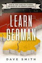 Learn German: Step by Step Guide For Learning The Basics of The German Language