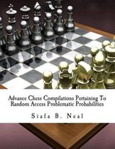 Advance Chess Compilations Pertaining to Random Access Problematic Probabilities