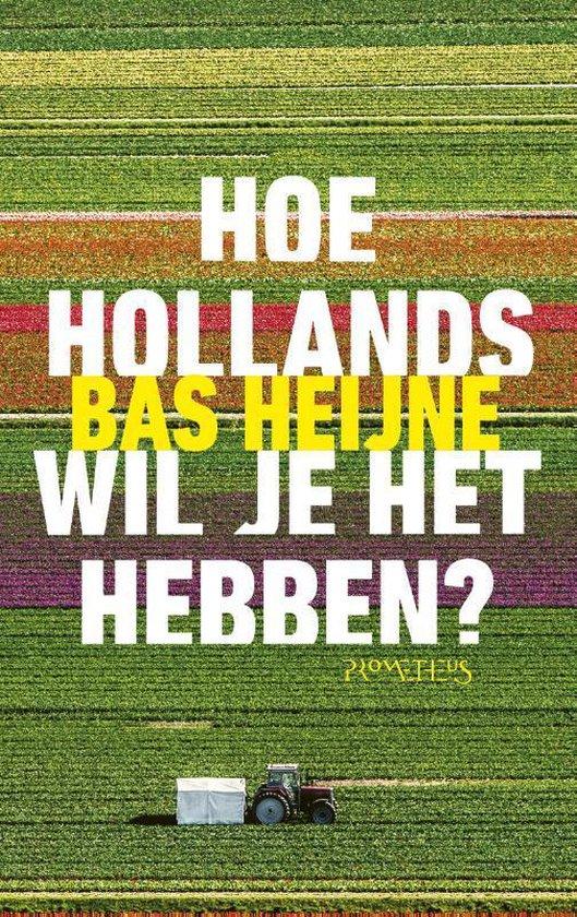 Hoe Hollands wil je het hebben? - Bas Heijne |