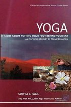 Yoga - It's Not about Putting Your Foot Behind Your Ear...