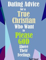 Dating Advice for a True Christian Who Want to Please God above Their Feelings
