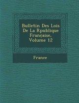Bulletin Des Lois de La R Publique Franc Aise, Volume 12