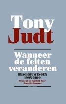 Tony Judt. Wanneer de feiten veranderen, beschouwingen 1995-2010