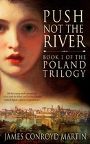Push Not the River (The Poland Trilogy, Book 1)