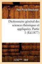 Dictionnaire G�n�ral Des Sciences Th�oriques Et Appliqu�es. Partie 1 (�d.1877)