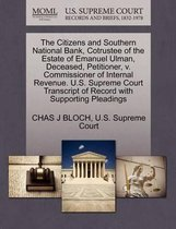The Citizens and Southern National Bank, Cotrustee of the Estate of Emanuel Ulman, Deceased, Petitioner, V. Commissioner of Internal Revenue. U.S. Supreme Court Transcript of Record with Supporting Pleadings
