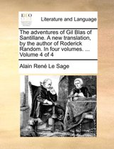 The Adventures of Gil Blas of Santillane. a New Translation, by the Author of Roderick Random. in Four Volumes. ... Volume 4 of 4