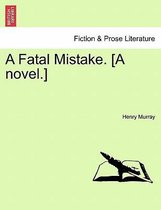 A Fatal Mistake. [A Novel.]