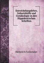 Entwickelungslehre, Geburtshulfe Und Gynakologie in Den Hippokratischen Schriften