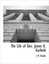 The Life of Gen. James A. Garfield
