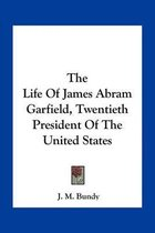The Life of James Abram Garfield, Twentieth President of the United States