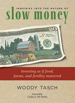 Inquiries into the Nature of Slow Money