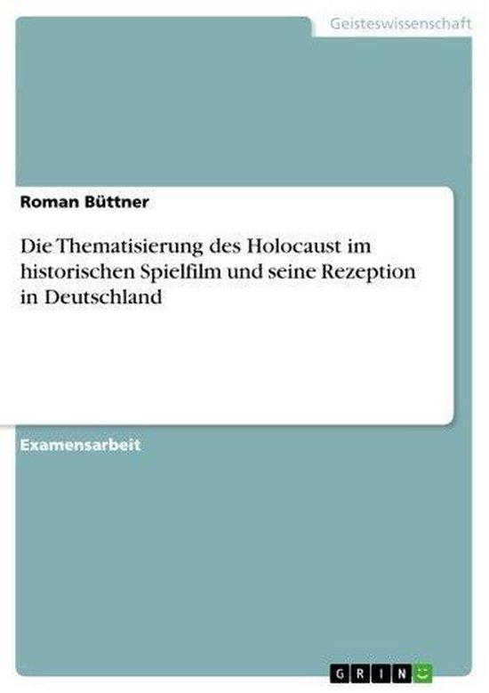 Boek cover Die Thematisierung des Holocaust im historischen Spielfilm und seine Rezeption in Deutschland van Roman Büttner