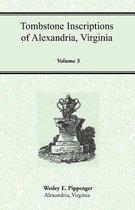 Tombstone Inscriptions of Alexandria, Virginia, Volume 3
