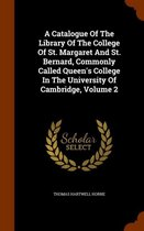 A Catalogue of the Library of the College of St. Margaret and St. Bernard, Commonly Called Queen's College in the University of Cambridge, Volume 2