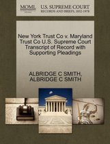New York Trust Co V. Maryland Trust Co U.S. Supreme Court Transcript of Record with Supporting Pleadings