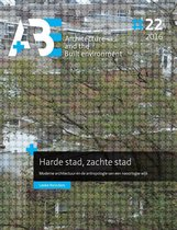 A+BE Architecture and the Built Environment 22-2016 -   Harde stad, zachte stad