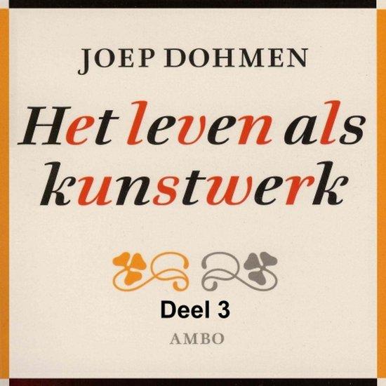 Het leven als kunstwerk 3 - Het leven als kunstwerk - deel 3 - Joep Dohmen |