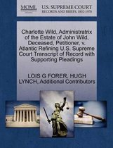 Charlotte Wild, Administratrix of the Estate of John Wild, Deceased, Petitioner, V. Atlantic Refining U.S. Supreme Court Transcript of Record with Supporting Pleadings