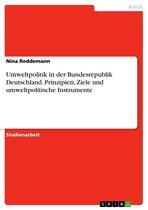 Umweltpolitik in der Bundesrepublik Deutschland. Prinzipien, Ziele und umweltpolitische Instrumente