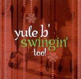 Yule B' Swinging Too