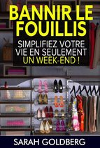 Bannir Le Fouillis : Simplifiez Votre Vie En Seulement Un Week-end !