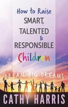 How to Raise Smart, Talented and Responsible Children