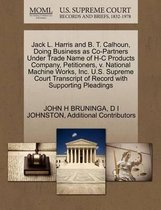 Jack L. Harris and B. T. Calhoun, Doing Business as Co-Partners Under Trade Name of H-C Products Company, Petitioners, V. National Machine Works, Inc. U.S. Supreme Court Transcript of Record with Supporting Pleadings