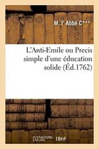 L'Anti-Emile ou Precis simple d'une education solide